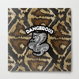 Dangerous | Cobra | Snake Metal Print