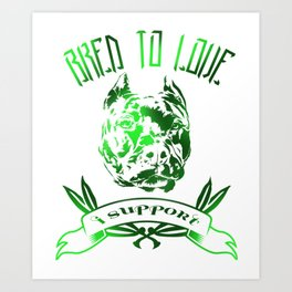 Bred To Love- I support bully breeds Art Print