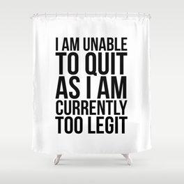 Unable To Quit Too Legit Shower Curtain