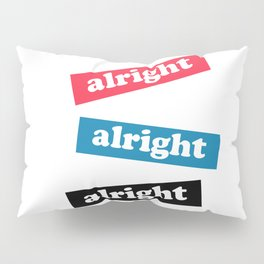 alright alright alright Pillow Sham