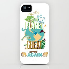 Make Our Planet Great Again iPhone Case