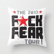 F★CK FEAR (the 2013 tour) Throw Pillow
