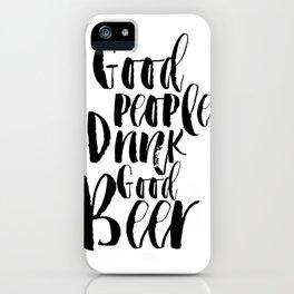 Good People Drink Good Beer,Bar Decor,Quote Prints,restaurant Decor,Kitchen Decor,PRINTABLE Art,Hunt iPhone Case