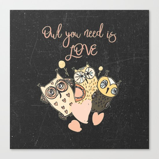 Owl you need is LOVE- Humor Animal Illustration & Typography on #Society6 Canvas Print