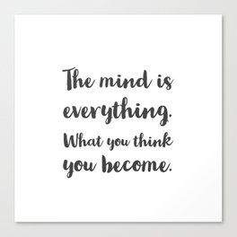 The mind is everything. What you think you become. Buddhist Quote Canvas Print