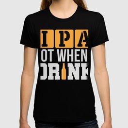 IPA Lot When I Drink T-Shirt Beer Drinking Tee T-shirt