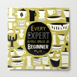 Every Expert was once a Beginner. Metal Print