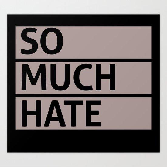 So Much Hate Art Print