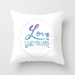 Love is Who You Are Throw Pillow