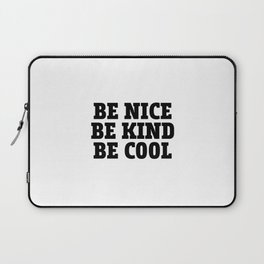 Be Nice Be Kind Be Cool Laptop Sleeve