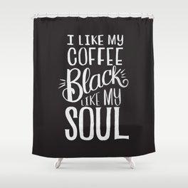 COFFEE BLACK LIKE MY SOUL Shower Curtain
