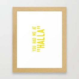 """You had me at """"HALLA"""" Framed Art Print"""