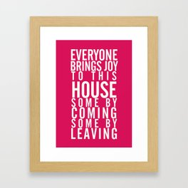 Home wall art typography quote, everyone brings joy to this house, some by coming, some by leaving Framed Art Print