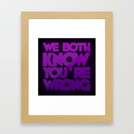 We Both Know You're Wrong Framed Art Print