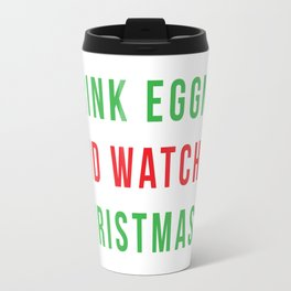 I just want to drink eggnog and watch Christmas movies Travel Mug