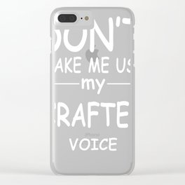 CRAFTER-tshirt,-my-CRAFTER-voice Clear iPhone Case