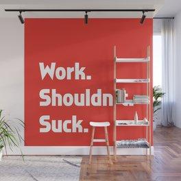 Work. Shouldn't. Suck. Wall Mural