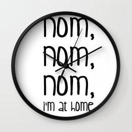 Nom, nom, nom, i'm at home Wall Clock