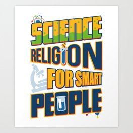 Science is Religion for Smart Poeple Atheism Art Print