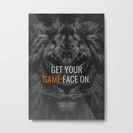 Get Your Game Face On Metal Print