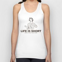 novelty Tank Tops featuring Life is Short by Fuzzy Eggs