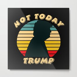 Not today Trump Metal Print