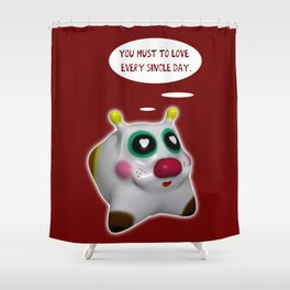 You must to love every single day Shower Curtain