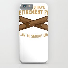 Cigar Senior Smoker Funny Smoking Retirement Plan iPhone Case