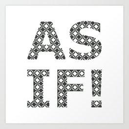 AS IF! Art Print