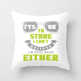 Birthday Celebration Gift It's Ok To Stare I Can't Believe I'm Still Alive Funny Bday Party Birth Throw Pillow