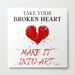 Take Your Broken Heart Make It Into Art Metal Print