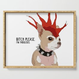 Bitch Please.  I'm Fabulous.  Bad Ass Chihuahua Serving Tray