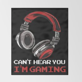 Can't Hear You I'm Gaming Throw Blanket