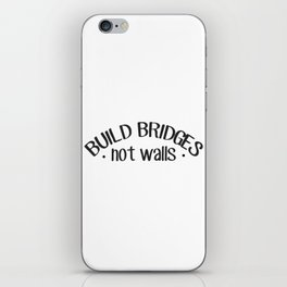 Build Bridges Not Walls iPhone Skin