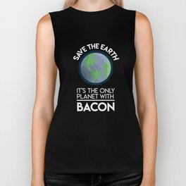 Save Earth   Only Planet With Bacon Fun Food Earth Day Biker Tank