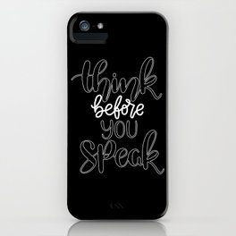 Think before everything, specially before you speak. iPhone Case