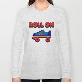 Roll On Rollerskate Long Sleeve T-shirt