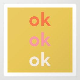 ok x 3 Art Print