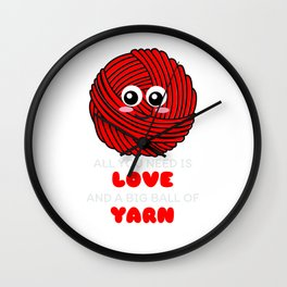 All You Need Is Love And A Big Ball Of Yarn Cute Yarn Pun Wall Clock
