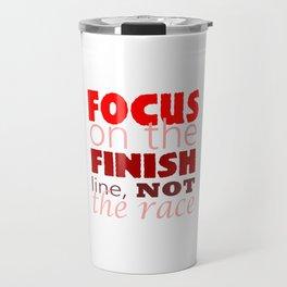 Focus on the Finish line, not the Race Travel Mug