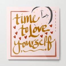Time to Love Yourself Metal Print