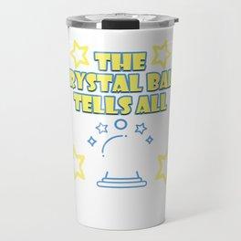 Your Friendly Psychic Tshirt Design crystal ball tells all Travel Mug