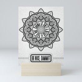Karma is Only a B**ch if You Are - Be Nice, D***it - Mandala in Black & White Mini Art Print