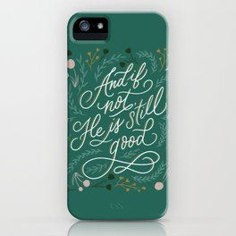 And if not, He is still good iPhone Case