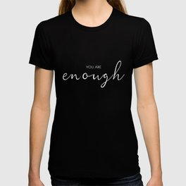 You Are Enough (white) T-shirt