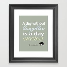A day without laughter is a day wasted - Charlie Chaplin Quote Framed Art Print