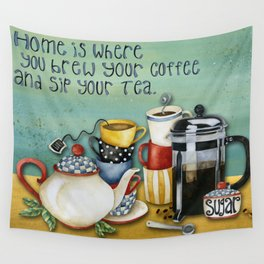 Home Is Where You Brew Your Coffee & Sip Your Tea Wall Tapestry