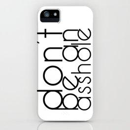 Don't be an A hole iPhone Case