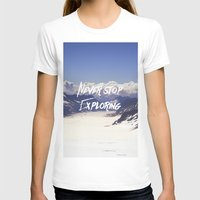 never stop exploring T-shirts featuring Never Stop Exploring by Kathrin Legg