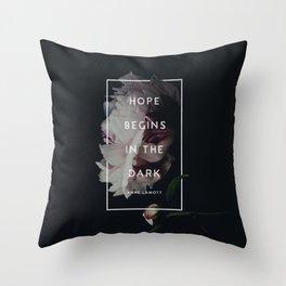 Hope Begins in The Dark - Anne Lamott Throw Pillow